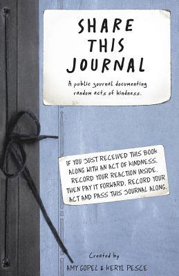 Share This Journal: A Public Journal Documenting Random Acts of Kindness.  by  Amy Gopel