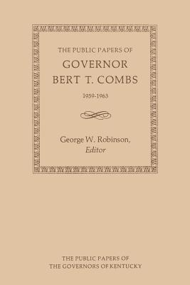 The Public Papers of Governor Bert T. Combs: 1959--1963 Bert T Combs