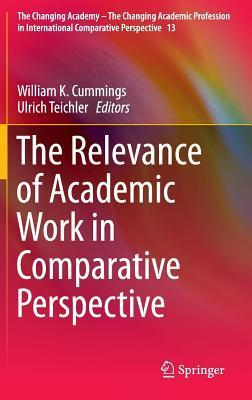 The Relevance of Academic Work in Comparative Perspective William K. Cummings