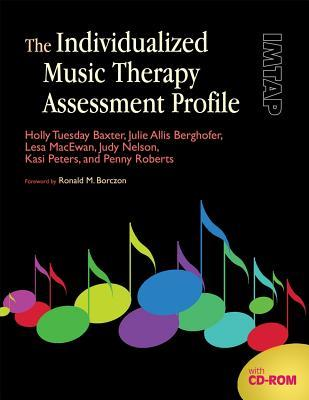 The Individualized Music Therapy Assessment Profile: IMTAP [With CDROM]  by  Holly Tuesday Baxter