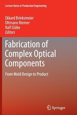 Fabrication of Complex Optical Components: From Mold Design to Product Ekkard Brinksmeier