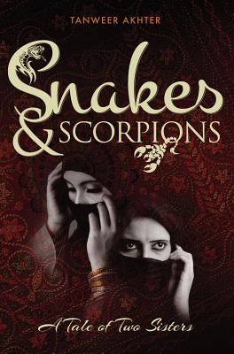 Snakes & Scorpions: A Tale of Two Sisters  by  Tanweer Akhter