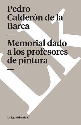 Memorial Dado a Los Profesores De Pintura/ Memorial Given to the Professor of Painting Pedro Calderón de la Barca
