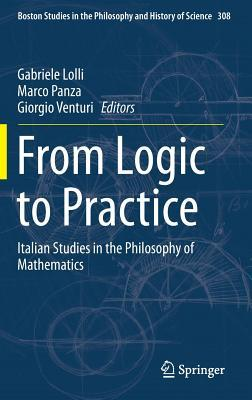 From Logic to Practice: Italian Studies in the Philosophy of Mathematics  by  Gabriele Lolli