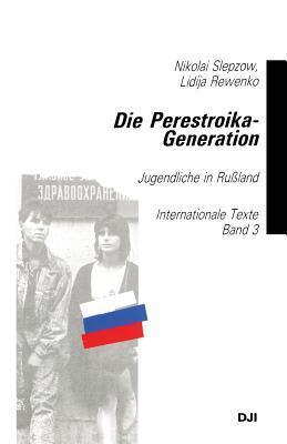 Die Perestroika-Generation: Jugendliche in Russland  by  Nikolai Slepzow