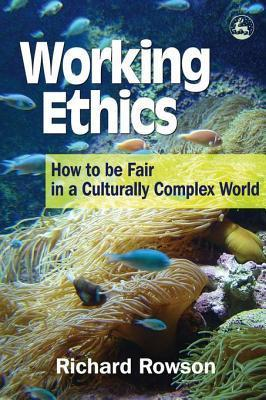 Working Ethics: How to Be Fair in a Culturally Complex World  by  Richard Rowson