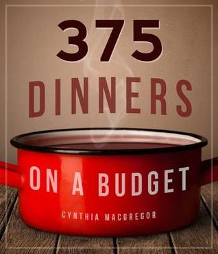 375 Dinners on a Budget  by  Cynthia MacGregor