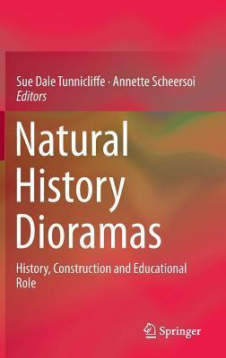 Natural History Dioramas: History, Construction and Educational Role  by  Sue Dale Tunnicliffe