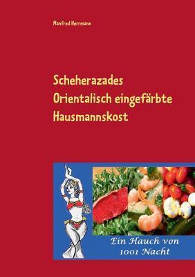 Scheherazades: Orientalisch eingefärbte Hausmannskost  by  Manfred Herrmann