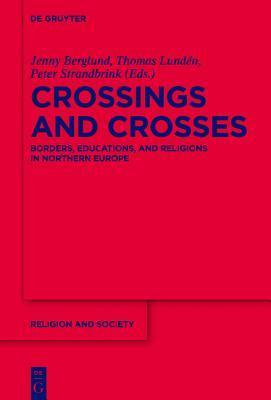 Crossings and Crosses: Borders, Educations, and Religions in Northern Europe Peter Strandbrink