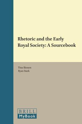Rhetoric and the Early Royal Society: A Sourcebook  by  Tina Skouen