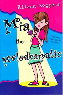Mia The Melodramatic  by  Eileen Boggess