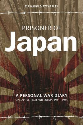 Prisoner of Japan: A Personal War Diary Singapore, Siam and Burma, 1941 - 1945  by  Harold Atcherley