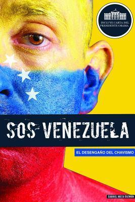 SOS Venezuela: El Desengaao del Chavismo Gabriel Mata Guzman