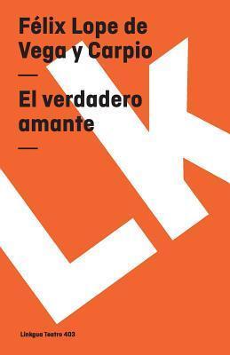 El Verdadero Amante/ The True Lover  by  Lope de Vega