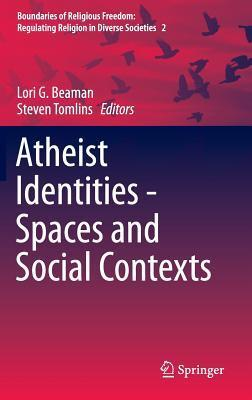 Atheist Identities - Spaces and Social Contexts Lori Beaman