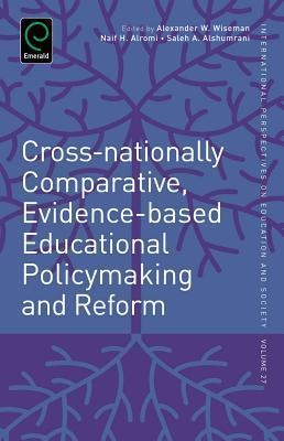 Cross-Nationally Comparative, Evidence-Based Educational Policymaking and Reform  by  Alexander W. Wiseman
