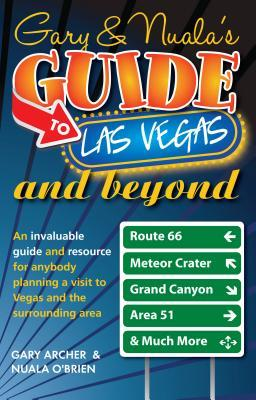Garys & Nualas Guide to Las Vegas: An Invaluable Guide and Resource for Anybody Planning a Visit to Vegas and the Surrounding Area  by  Gary Archer