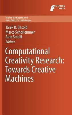 Computational Creativity Research: Towards Creative Machines Tarek Richard Besold