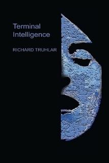 Terminal Intelligence Richard Truhlar
