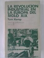 La revolución industrial en la Europa del siglo XIX  by  Tom Kemp