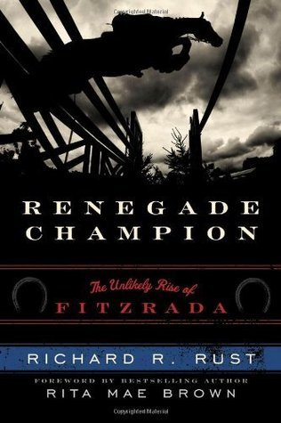 Renegade Champion: The Unlikely Rise of Fitzrada  by  Richard R Rust