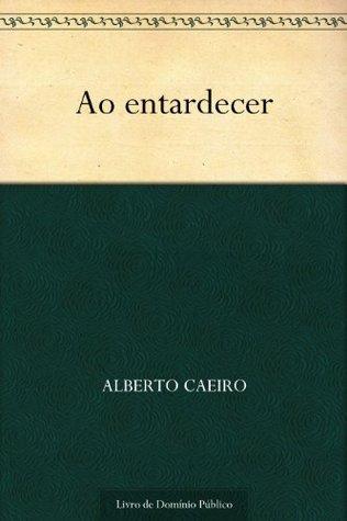 Ao entardecer  by  Alberto Caeiro