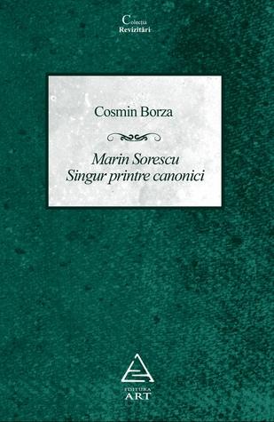 Marin Sorescu: singur printre canonici  by  Cosmin Borza