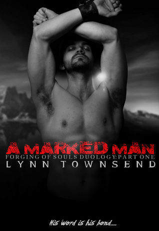 A Marked Man (Forging of Souls Duology, #1)  by  Lynn   Townsend