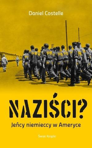 Naziści? Jeńcy niemieccy w Ameryce  by  Daniel Costelle
