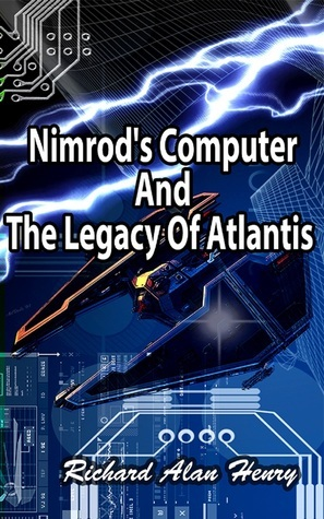 Nimrods Computer And The Legacy Of Atlantis  by  Richard Henry