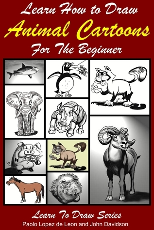 Learn How to Draw Animal Cartoons For the Beginner Paolo Lopez de Leon