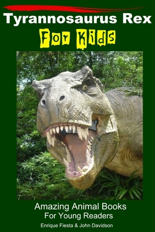 Tyrannosaurus Rex For Kids: Amazing Animal Books For Young Readers Enrique Fiesta