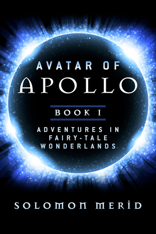 Avatar of Apollo: Book 1: Adventures In Fairy-Tale Wonderlands  by  Solomon Merid