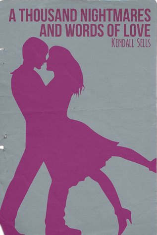 A Thousand Nightmares and Words of Love  by  Kendall Sells