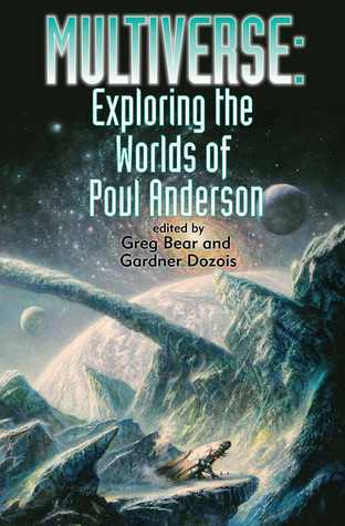 Multiverse: Exploring Poul Andersons Worlds Greg Bear