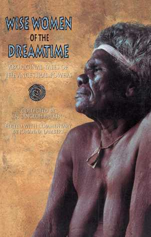 Wise Women of the Dreamtime: Aboriginal Tales of the Ancestral Powers Joanna  Lambert