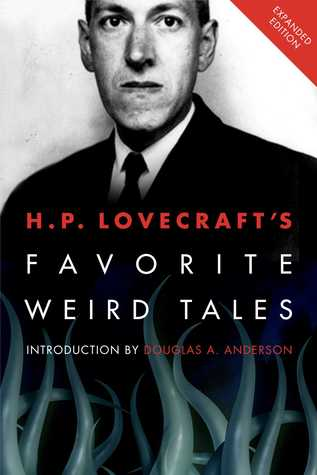 H.P. Lovecrafts Favorite Weird Tales: Expanded Edition: Discover the Roots of Modern Horror!  by  Douglas A. Anderson