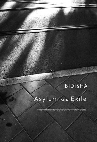 Asylum and Exile: The Hidden Voices of London Bidisha
