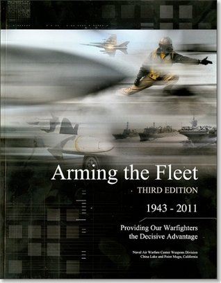 Arming The Fleet: Providing Our Warfighters The Decisive Advantage: Providing Our Warfighters The Decisive Advantage  by  Navy Dept. (U.S.)