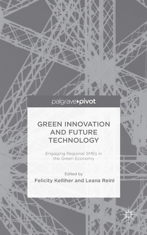 Green Innovation and Future Technology: Engaging Regional SMEs in the Green Economy Felicity Kelliher