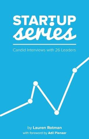 Startup Series: Candid Interviews with 26 Leaders Lauren Rotman