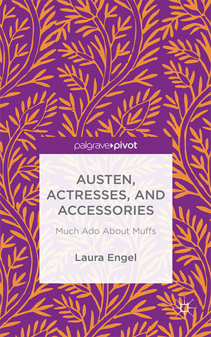 Austen, Actresses and Accessories: Much Ado About Muffs Laura Engel