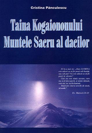 Taina Kogaiononului - Muntele sacru al dacilor  by  Cristina Pănculescu