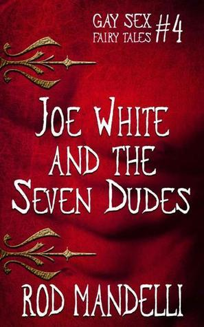 Joe White and the Seven Dudes (Gay Sex Fairy Tales, #4) Rod Mandelli