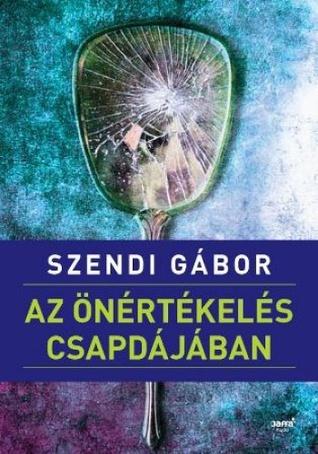 Az önértékelés csapdájában  by  Gábor Szendi