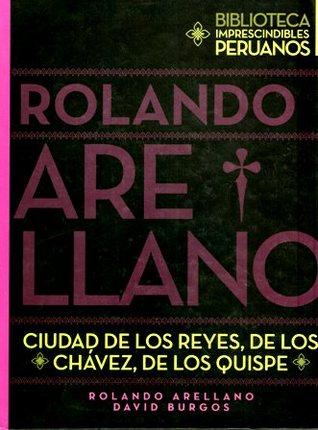 Ciudad de los Reyes, de los Chávez, de los Quispe...  by  Rolando Arellano Cueva