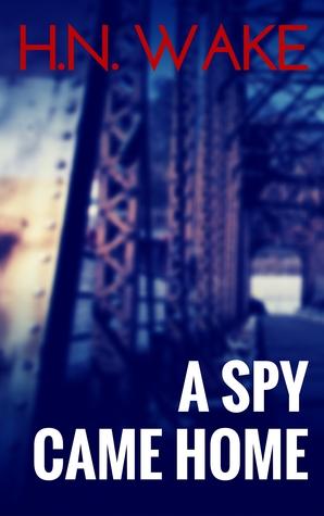 A Spy Came Home H.N. Wake