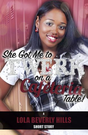 She Got Me to Twerk on a Cafeteria Table! (Twerk Series Book 2)  by  Lola Beverly Hills