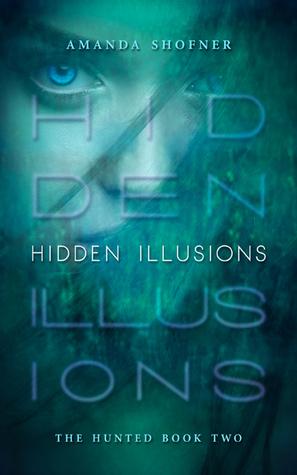 Hidden Illusions (The Hunted, #2)  by  Amanda Shofner
